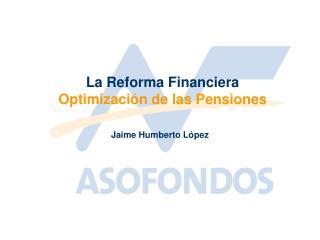 La Reforma Financiera Optimización de las Pensiones
