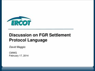 Discussion on FGR Settlement Protocol Language David Maggio CMWG February 17, 2014