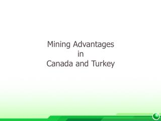 Mining Advantages in  Canada and Turkey