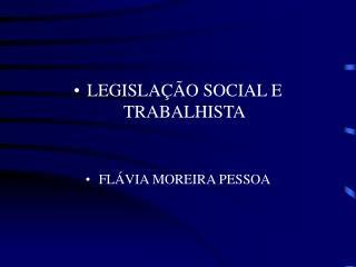 LEGISLA��O SOCIAL E TRABALHISTA FL�VIA MOREIRA PESSOA
