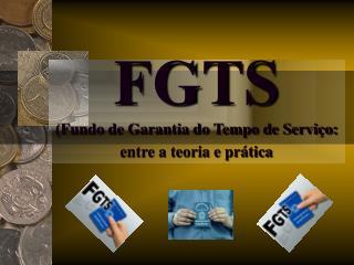 FGTS (Fundo de Garantia do Tempo de Serviço: entre a teoria e prática