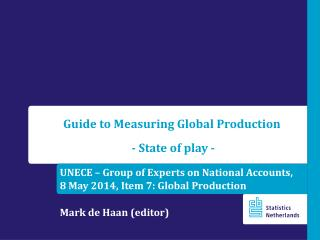 UNECE � Group of Experts on National Accounts, 8 May 2014, Item 7: Global  Production