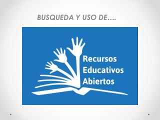BUSQUEDA Y USO  DE….