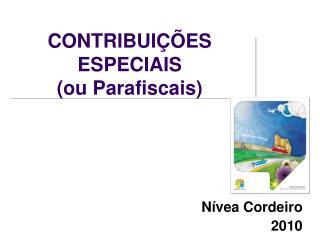 CONTRIBUIÇÕES ESPECIAIS  (ou Parafiscais)