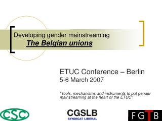 Developing gender mainstreaming The Belgian unions