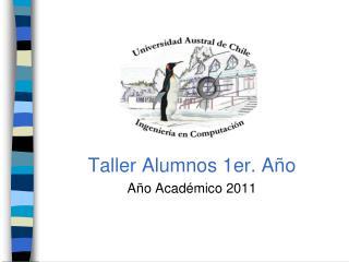 Taller Alumnos 1er. Año Año Académico 2011