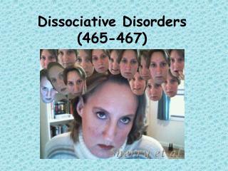 Dissociative Disorders (465-467)