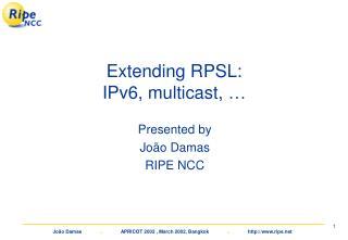 Extending RPSL: IPv6, multicast, …