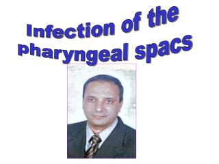 Infection of the  pharyngeal spacs
