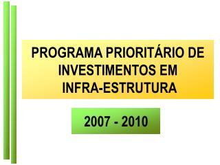 PROGRAMA PRIORITÁRIO DE INVESTIMENTOS EM  INFRA-ESTRUTURA
