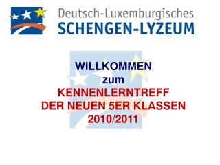 WILLKOMMEN  zum KENNENLERNTREFF DER NEUEN 5ER KLASSEN 2010/2011