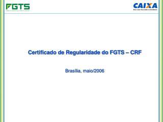 Certificado de Regularidade do FGTS � CRF Bras�lia, maio/2006