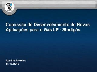 Comissão de Desenvolvimento de Novas Aplicações para o Gás LP - Sindigás Aurélio Ferreira