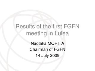 Results of the first FGFN meeting in Lulea
