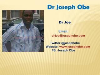 Dr Joseph Obe                              Dr Joe Email:  drjoe@josephobe