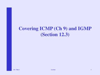 Covering ICMP (Ch 9) and IGMP (Section 12.3)