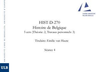 HIST-D-270 Histoire de Belgique 5 ects (Th�orie: 2, Travaux personnels: 3)