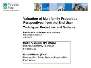 Martin A. Skolnik, MAI  (Marty) Director, Multifamily Appraisals Freddie Mac Richard Meyer  (Rich)