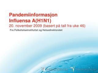 Pandemiinformasjon  Influensa A(H1N1) 20. november 2009 (basert på tall fra uke 46)