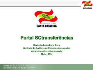 Portal SCtransferências Diretoria de Auditoria Geral Gerência de Auditoria de Recursos Antecipados