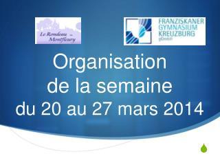 Organisation de la semaine du 20 au 27 mars 2014