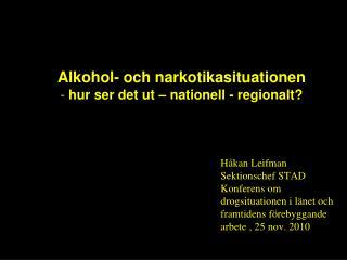 Alkohol- och narkotikasituationen  -  hur ser det ut – nationell - regionalt?