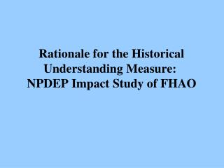Rationale for the Historical Understanding Measure:  NPDEP Impact Study of FHAO