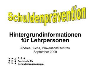 Hintergrundinformationen für Lehrpersonen Andrea Fuchs, Präventionsfachfrau  September 2009