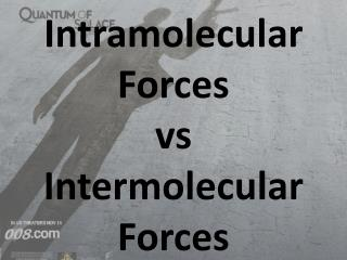 Intramolecular Forces  vs Intermolecular Forces