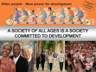 A SOCIETY OF ALL AGES IS A SOCIETY COMMITTED TO DEVELOPMENT