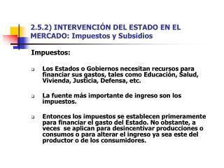 2.5.2) INTERVENCIÓN DEL ESTADO EN EL MERCADO: Impuestos y Subsidios