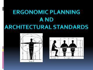 ERGONOMIC PLANNING A  ND ARCHITECTURAL STANDARDS