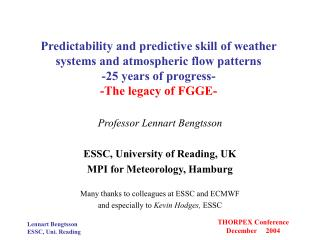 Professor Lennart Bengtsson ESSC, University of Reading, UK MPI for Meteorology, Hamburg