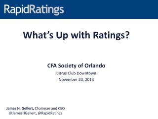 What's Up with Ratings? CFA Society of Orlando Citrus Club Downtown November 20, 2013