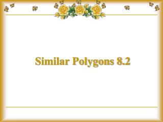 Similar Polygons 8.2