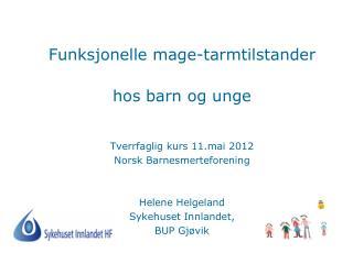 Funksjonelle mage-tarmtilstander hos barn og unge Tverrfaglig kurs 11.mai 2012