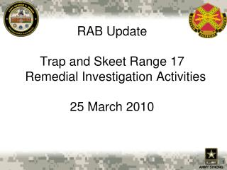 RAB Update  Trap and Skeet Range 17   Remedial Investigation Activities 25 March 2010