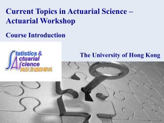 Current Topics in Actuarial Science – Actuarial Workshop Course Introduction