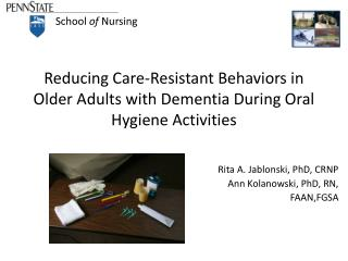 Reducing Care-Resistant Behaviors in Older Adults with Dementia During Oral Hygiene Activities
