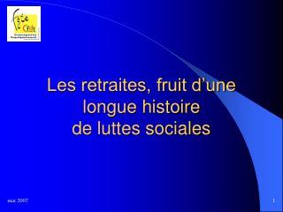 Les retraites, fruit d'une longue histoire  de luttes sociales