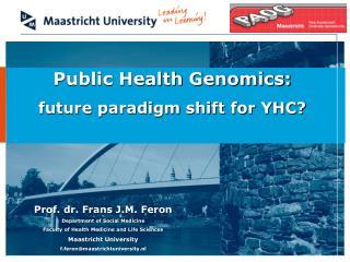 Public Health Genomics: future paradigm shift for YHC?