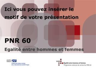 Ici vous pouvez insérer le motif de votre présentation PNR 60 Egalité entre hommes et femmes