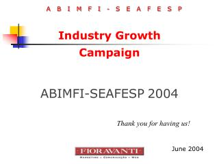 Industry Growth Campaign ABIMFI-SEAFESP 2004