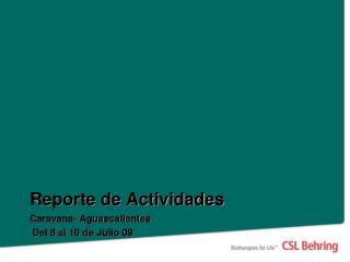 Reporte de Actividades Caravana- Aguascalientes  Del 8 al 10 de Julio 09