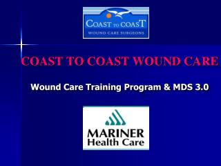 COAST TO COAST WOUND CARE Wound Care Training Program & MDS 3.0