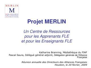 Projet MERLIN Un Centre de Ressources  pour les Apprenants FLE  et pour les Enseignants FLE