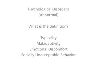 Psychological Disorders  (Abnormal) What is the definition? Typicality Maladaptivity