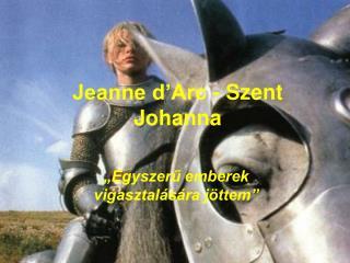 Jeanne d'Arc - Szent Johanna