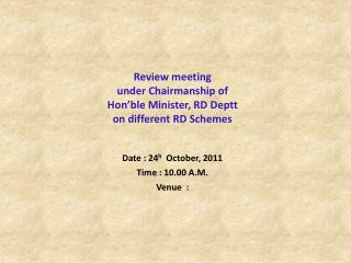 Review meeting  under Chairmanship of Hon ble Minister, RD Deptt  on different RD Schemes   Date : 24h  October, 2011  T