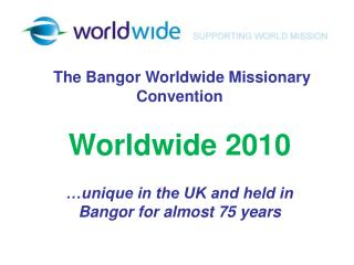 The Bangor Worldwide Missionary Convention  Worldwide 2010